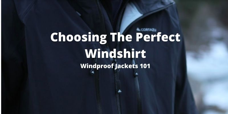 How To Choose The Perfect Windshirt For Hiking & Camping