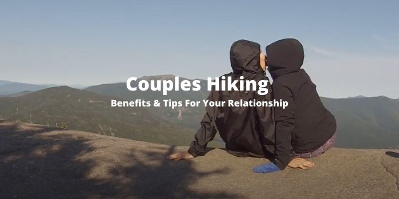 Couples Hiking: Tips, & Why Hiking Can Stengthen Your Relationship