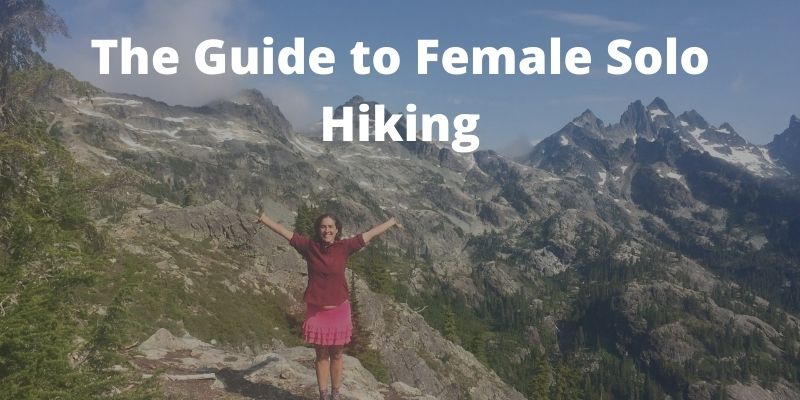 The Guide to Solo Female Hiking – Why & Empowering Tips For Women