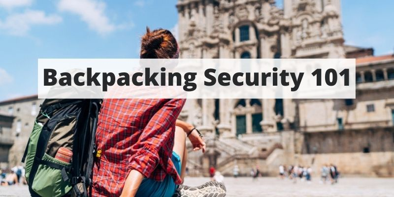 Backpacking Security 101: Everything You Should Know