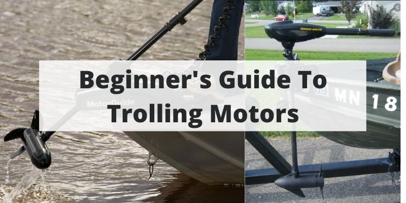 Beginner's Guide To Trolling Motors – And How To Buy