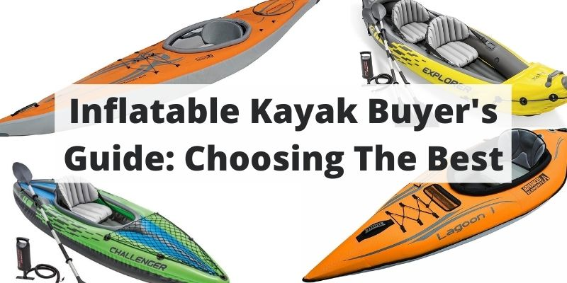 The Complete Guide To Inflatable Kayaks – Tips, Tricks & What To Know