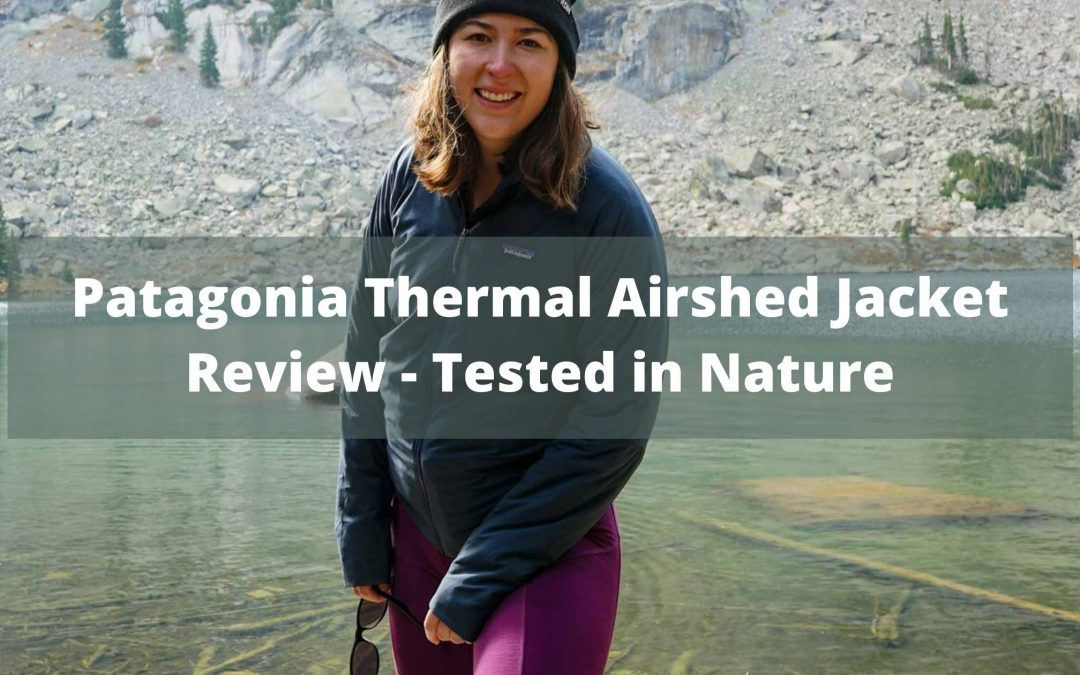 Patagonia Thermal Airshed Jacket Review – [Actually Tested]