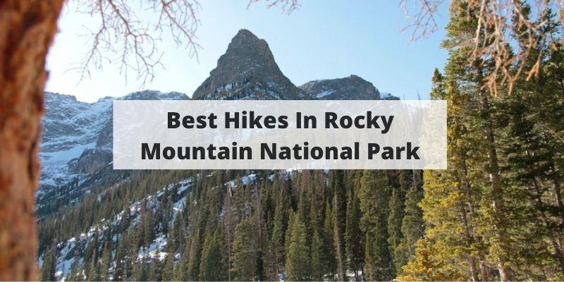 Best Hikes In Rocky Mountain National Park (For Beginners & Experts)