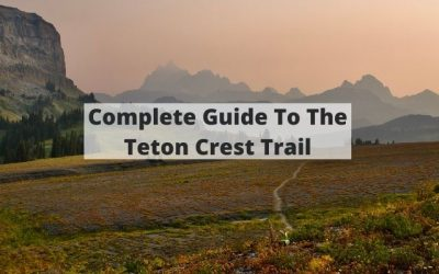 Teton Crest Trail – Your Complete Hiking & Backpacking Guide
