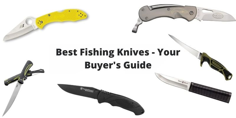 Choosing The Best Fishing Knives – Your Buyer's Guide To The Top Knives