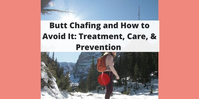 Butt Chafing and How to Avoid It: Tips for Treatment, Care, & Prevention while Hiking, Biking, & Staying Active