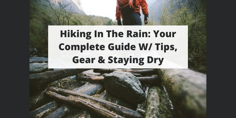 Hiking In The Rain: Your Complete Guide W/ Tips, Gear & Staying Dry