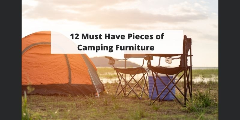 12 Must Have Pieces of Outdoor Furniture Guaranteed to Make Your Next Camping Trip More Comfortable!
