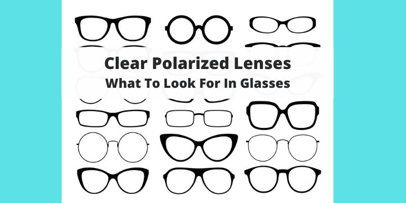 Can You Get Clear Polarized Glasses / Sunglasses? What Are Your Options?