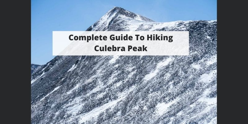 Hiking Culebra Peak, Colorado – Trail Map, Pictures, Description & More