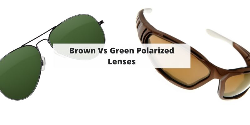 Brown Vs. Green Polarized Sunglasses: Uses, Pros & Cons