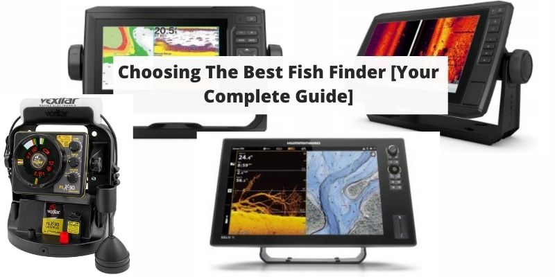 Choosing The Best Fish Finder [Your Complete Guide]