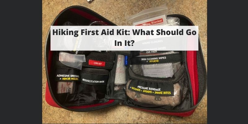 Hiking First Aid Kit: What Should Go In It?