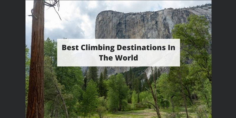 Best Climbing In The World – Your Top Destinations