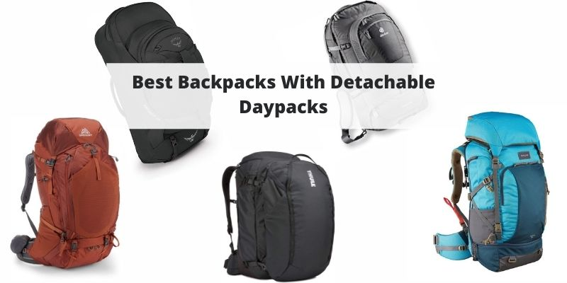 Best Backpacks With Detachable Daypacks + DIY Solutions For Hiking & Travel