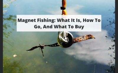 Magnet Fishing: What It Is, How To Go, And What To Buy