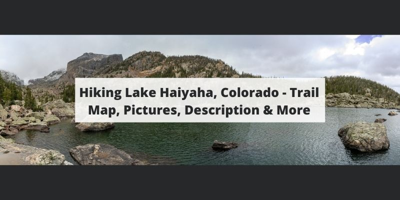 Hiking Lake Haiyaha, Colorado – Trail Map, Pictures, Description & More