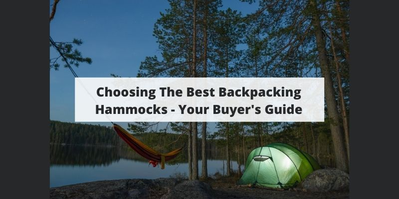 Choosing The Best Backpacking Hammocks – Your Buyer's Guide